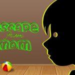 Escape from mom 1