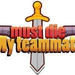My teammate must die