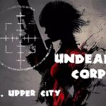 Undead Corps – CH2. Upper City